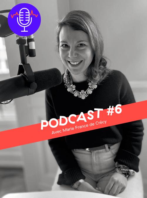 Podcast #6 : MARIE-FRANCE DE CRECY Le Care Design, comment concilier pratique, éthique et esthétique?