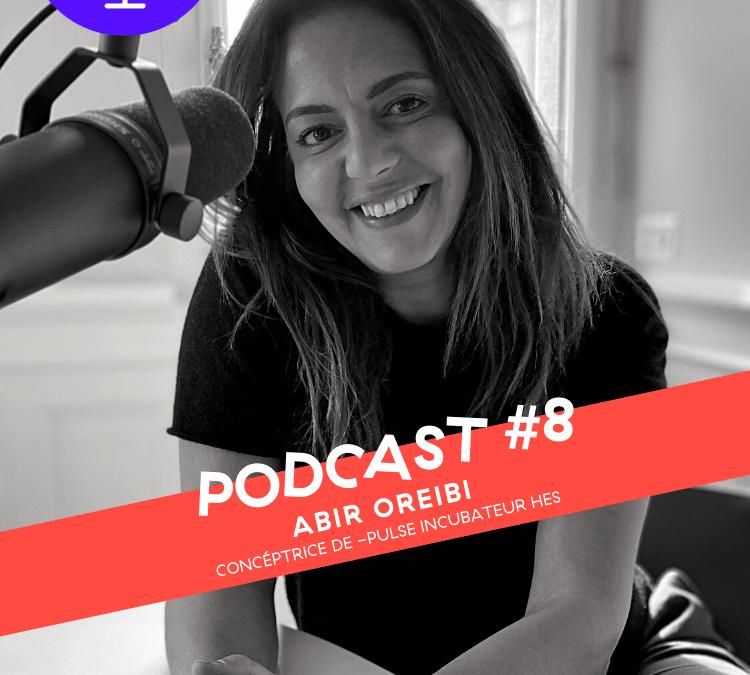 Podcast #8 avec ABIR OREIBI, conceptrice de -Pulse Incubateur HES